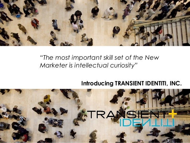 """Introducing TRANSIENT IDENTITI, INC. """"The most important skill set of the New Marketer is intellectual curiosity"""""""
