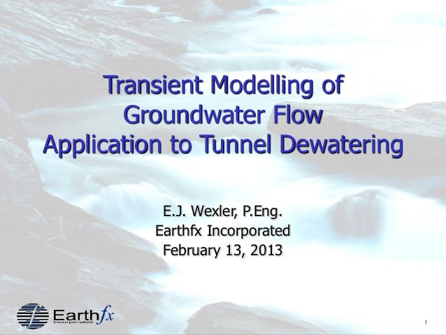 1 Transient Modelling of Groundwater Flow Application to Tunnel Dewatering E.J. Wexler, P.Eng. Earthfx Incorporated Februa...