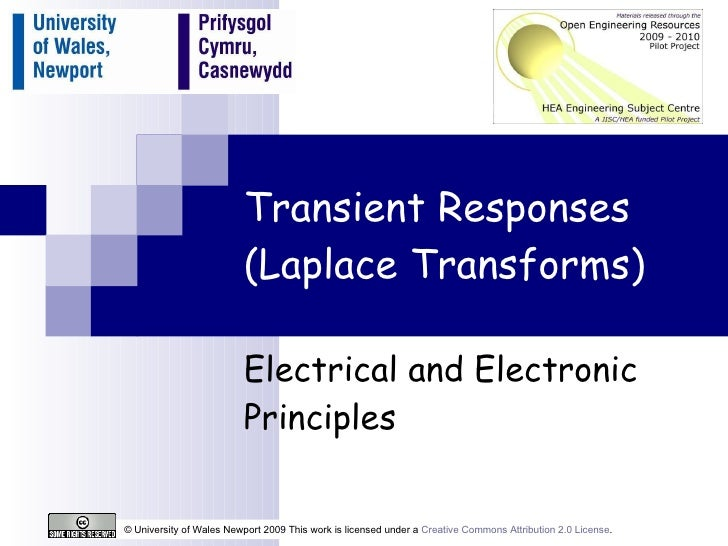 Transient Responses (Laplace Transforms) Electrical and Electronic Principles © University of Wales Newport 2009 This work...