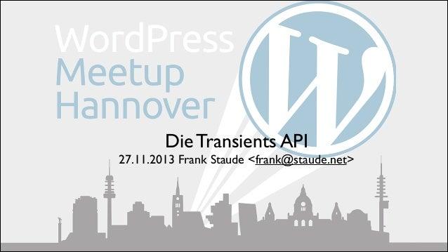 Die Transients API   27.11.2013 Frank Staude <frank@staude.net>
