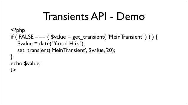 """Transients API - Demo <?php  if ( FALSE === ( $value = get_transient( 'MeinTransient' ) ) ) {  $value = date(""""Y-m-d H:i:..."""