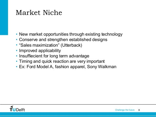 Market Niche • • • • • • •  New market opportunities through existing technology Conserve and strengthen established desig...