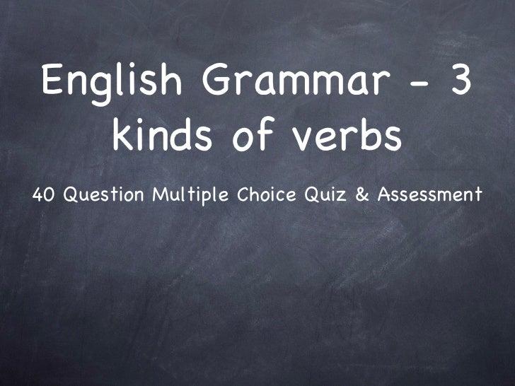 English Grammar - 3 kinds of verbs 40 Question Multiple Choice Quiz & Assessment