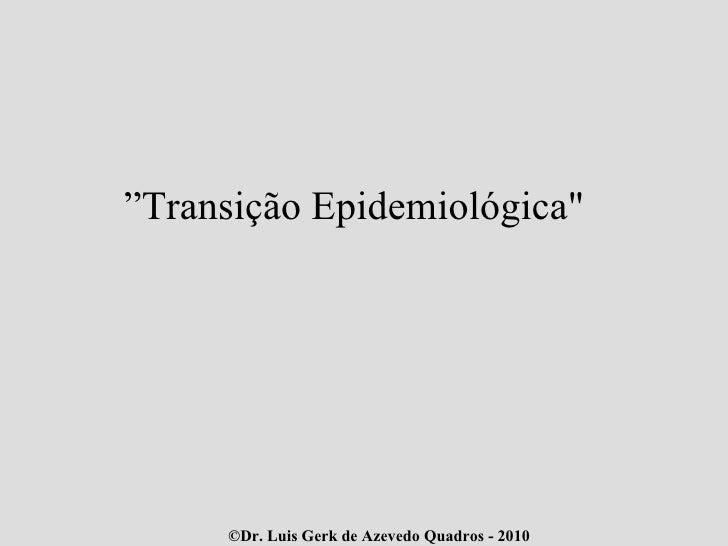 """"""" Transição Epidemiológica"""""""