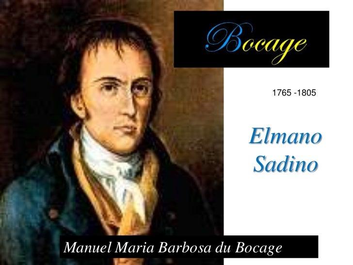 1765 -1805                         Elmano                         SadinoManuel Maria Barbosa du Bocage