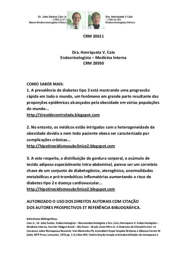 CRM 20611 Dra. Henriqueta V. Caio Endocrinologista – Medicina Interna CRM 28930 COMO SABER MAIS: 1. A prevalência de diabe...