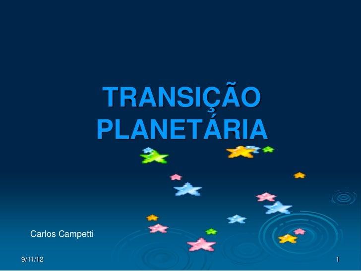 TRANSIÇÃO                    PLANETÁRIA  Carlos Campetti9/11/12                          1