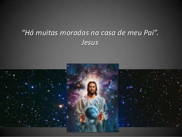 """""""Há muitas moradas na casa de meu Pai"""". Jesus"""