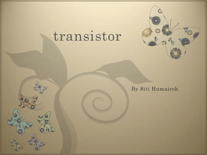 transistor<br />By Siti Humairoh<br />