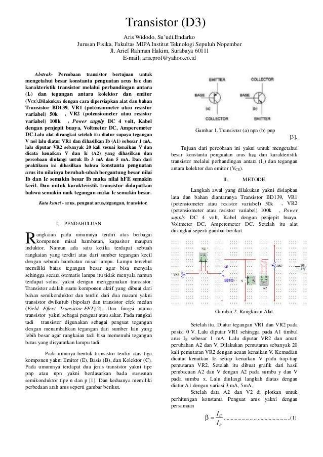 Abstrak- Percobaan transistor bertujuan untuk mengetahui besar konstanta penguatan arus hFE dan karakteristik transistor m...