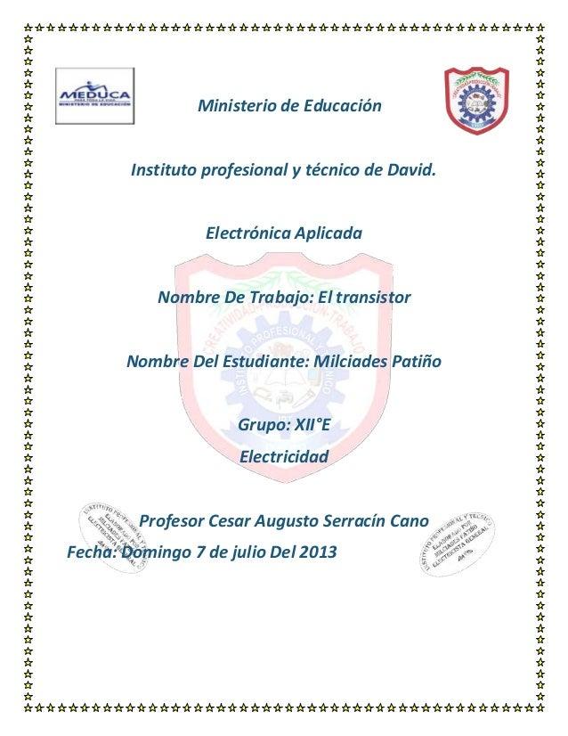 Ministerio de Educación Instituto profesional y técnico de David. Electrónica Aplicada Nombre De Trabajo: El transistor No...