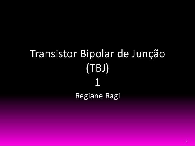 1 Transistor Bipolar de Junção (TBJ) 1 Regiane Ragi