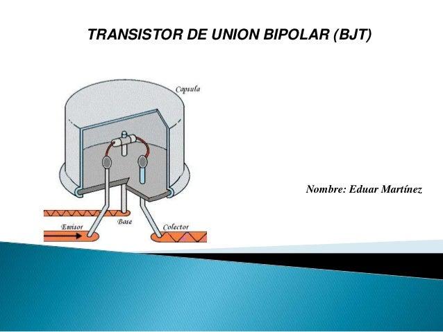 TRANSISTOR DE UNION BIPOLAR (BJT) Nombre: Eduar Martínez
