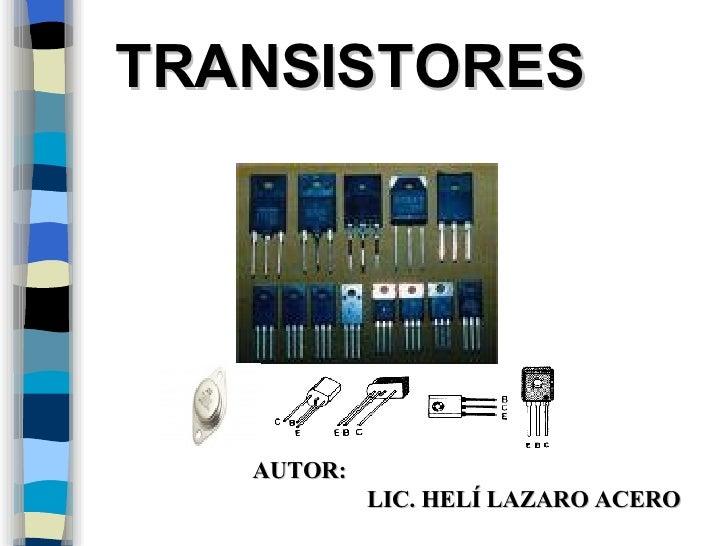 TRANSISTORES AUTOR:    LIC. HELÍ LAZARO ACERO