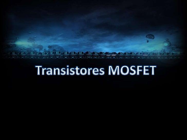 Transistores MOSFET (FET Metal-oxido-semiconductor)          D                 D                             D           D...