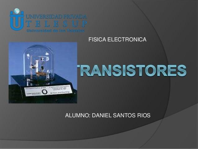 FISICA ELECTRONICA ALUMNO: DANIEL SANTOS RIOS