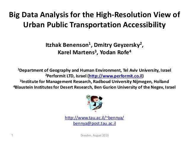 Big Data Analysis for the High-Resolution View of Urban Public Transportation Accessibility Itzhak Benenson1, Dmitry Geyze...