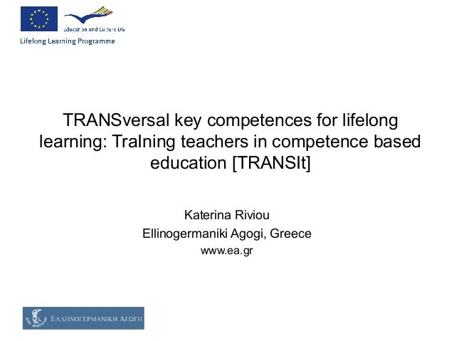 TRANSversal key competences for lifelong learning: TraIning teachers in competence based education [TRANSIt] Katerina Rivi...