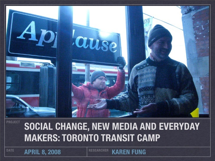 PROJECT           SOCIAL CHANGE, NEW MEDIA AND EVERYDAY           MAKERS: TORONTO TRANSIT CAMP DATE                      R...