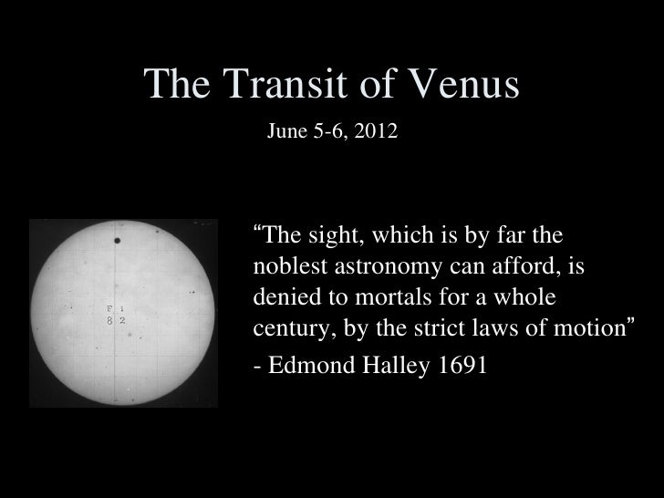 """The Transit of Venus      June 5-6, 2012     """"The sight, which is by far the     noblest astronomy can afford, is     deni..."""