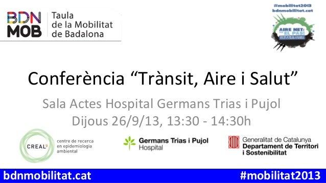 """Conferència+""""Trànsit,+Aire+i+Salut"""" Sala+Actes+Hospital+Germans+Trias+i+Pujol Dijous+26/9/13,+13:30+F+14:30h bdnmobilitat...."""