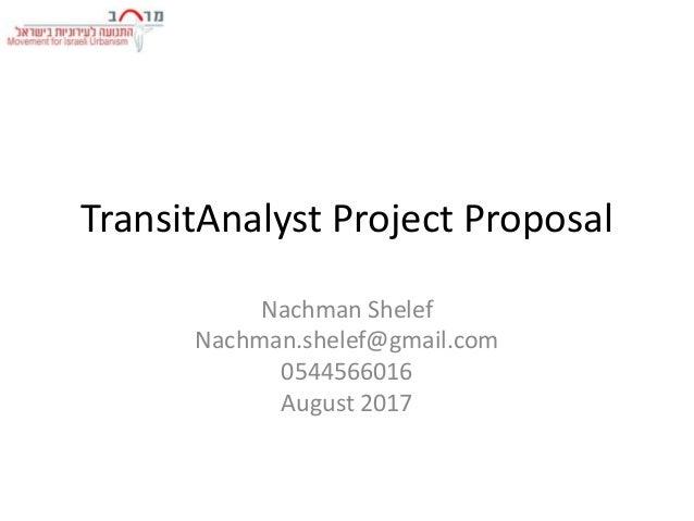 TransitAnalyst Project Proposal Nachman Shelef Nachman.shelef@gmail.com 0544566016 August 2017