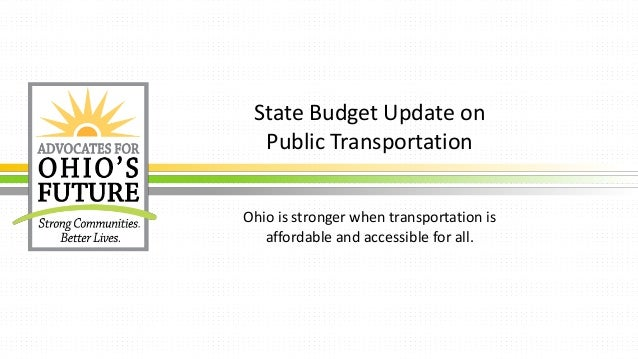 State Budget Update on Public Transportation Ohio is stronger when transportation is affordable and accessible for all.