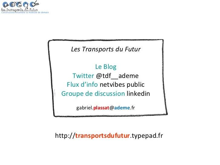 Les Transports du Futur             Le Blog     Twitter @tdf__ademe   Flux d'info netvibes public  Groupe de discussion li...