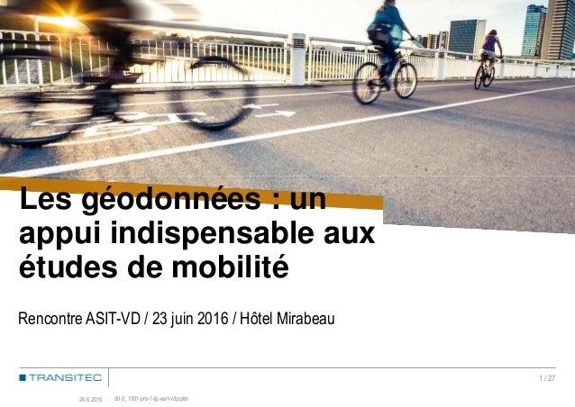 Les géodonnées : un appui indispensable aux études de mobilité - Rencontre ASIT-VD / 23 juin 2016 / Hôtel Mirabeau d0-3_15...