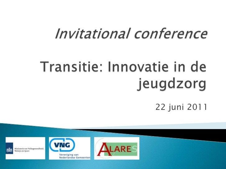 Invitational conferenceTransitie: Innovatie in de jeugdzorg<br />22 juni 2011<br />
