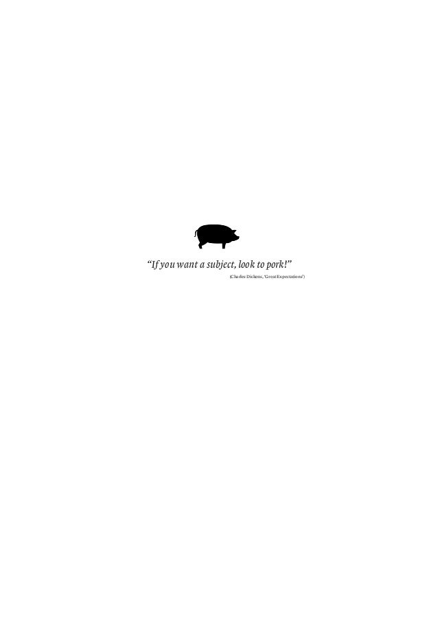 """""""If you want a subject, look to pork!""""                        (Charles Dickens, 'Great Expectations')"""