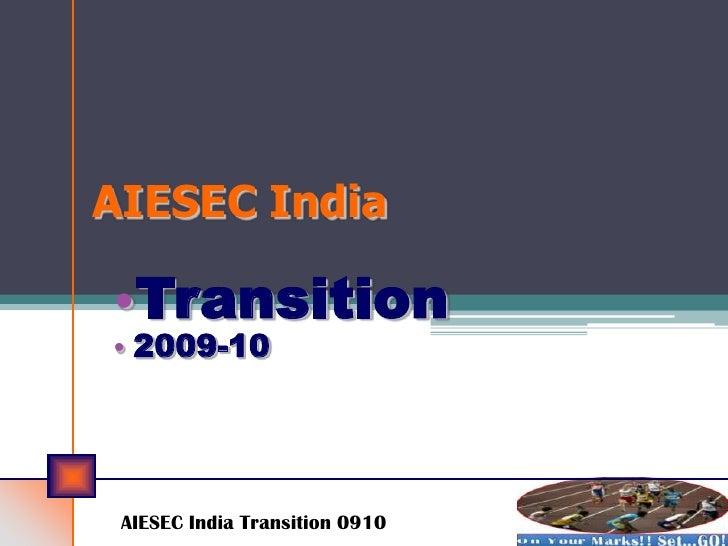 AIESEC India  •Transition • 2009-10      AIESEC India Transition 0910
