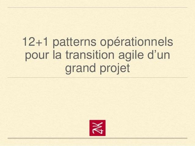 12+1 patterns opérationnels pour la transition agile d'un grand projet