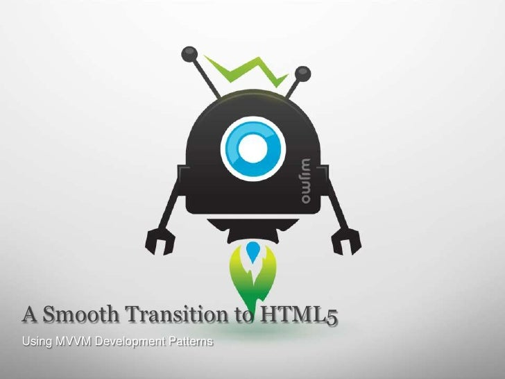 A Smooth Transition to HTML5Using MVVM Development Patterns