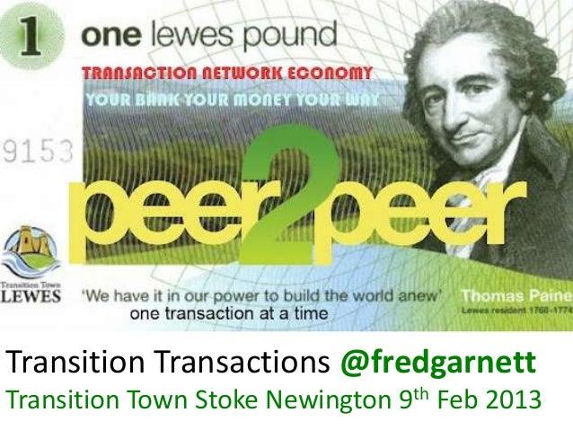 Transition Transactions @fredgarnettTransition Town Stoke Newington 9th Feb 2013