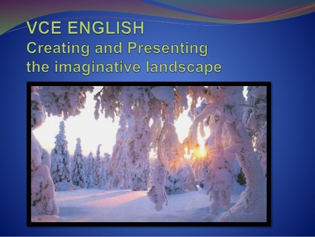 OUTCOME 2: Creating & Presenting CONTEXT: The Imaginative Landscape FOCUS TEXTS: 'One Night the Moon', - short film and 'I...