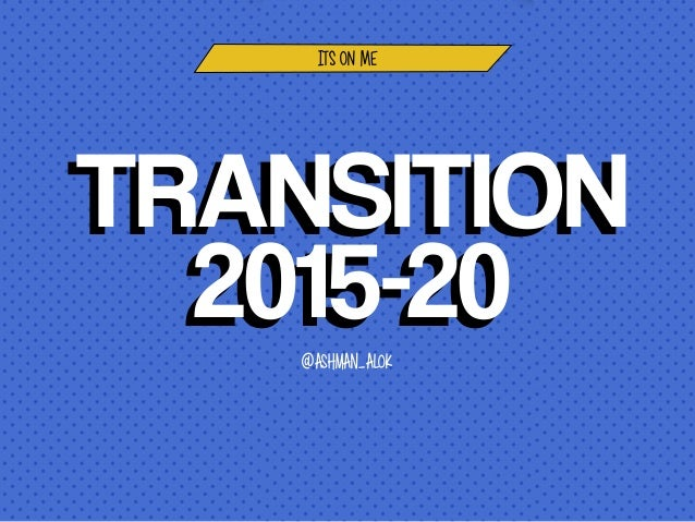 KEY POINTSKEY POINTS another random thought other side point to think of TRANSITION 2015-20 TRANSITION 2015-20 ITS ON ME @...
