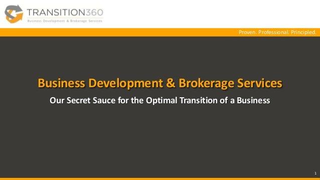 Proven. Professional. Principled.Proven. Professional. Principled. Business Development & Brokerage Services Our Secret Sa...