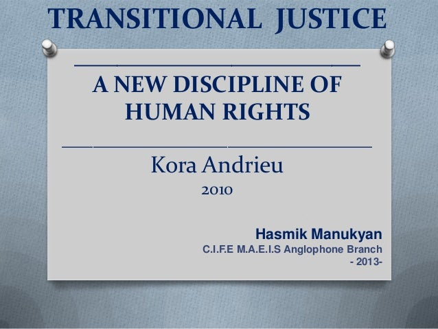 TRANSITIONAL JUSTICE____________________A NEW DISCIPLINE OFHUMAN RIGHTS______________________________Kora Andrieu2010Hasmi...