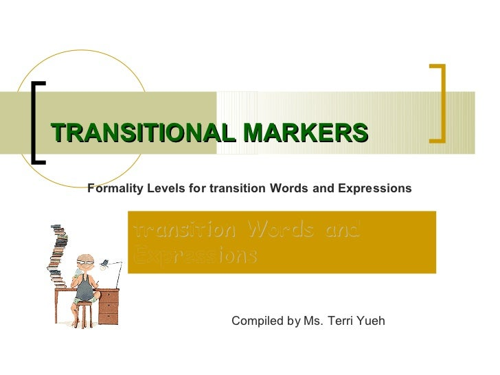 TRANSITIONAL MARKERS  Formality Levels for transition Words and Expressions         transition Words and         Expressio...
