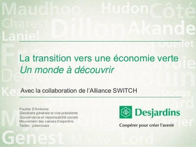 La transition vers une économie verte Un monde à découvrir  Avec la collaboration de l'Alliance SWITCH  Pauline D'Amboise ...
