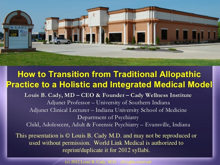 How to Transition from Traditional AllopathicPractice to a Holistic and Integrated Medical Model     Louis B. Cady, MD – C...