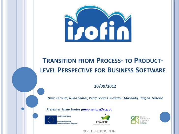 TRANSITION FROM PROCESS- TO PRODUCT-LEVEL PERSPECTIVE FOR BUSINESS SOFTWARE                                20/09/2012  Nun...