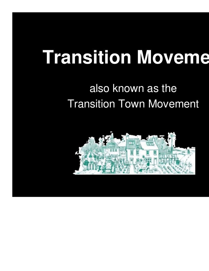 Transition Movement      also known as the  Transition Town Movement
