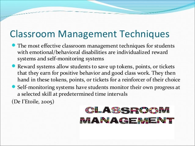 Classroom Management Techniques The most effective classroom management techniques for students with emotional/behavioral...