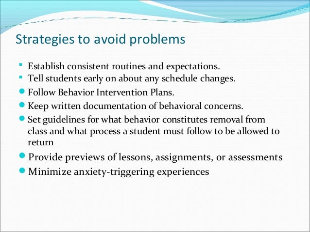 Strategies to avoid problems  Establish consistent routines and expectations.  Tell students early on about any schedule...