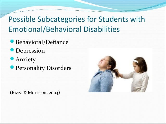Possible Subcategories for Students with Emotional/Behavioral Disabilities Behavioral/Defiance Depression Anxiety Pers...