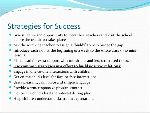 Strategies for Success  Give students and opportunity to meet their teachers and visit the school before the transition t...