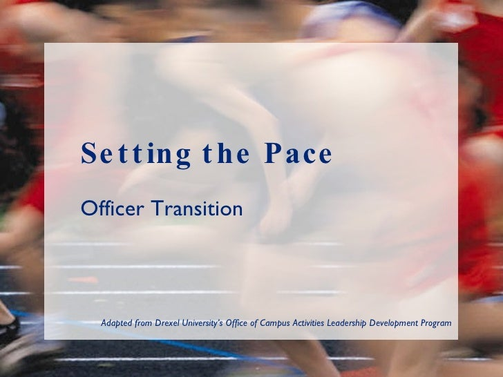 Setting the Pace Officer Transition Adapted from Drexel University's Office of Campus Activities Leadership Development Pr...