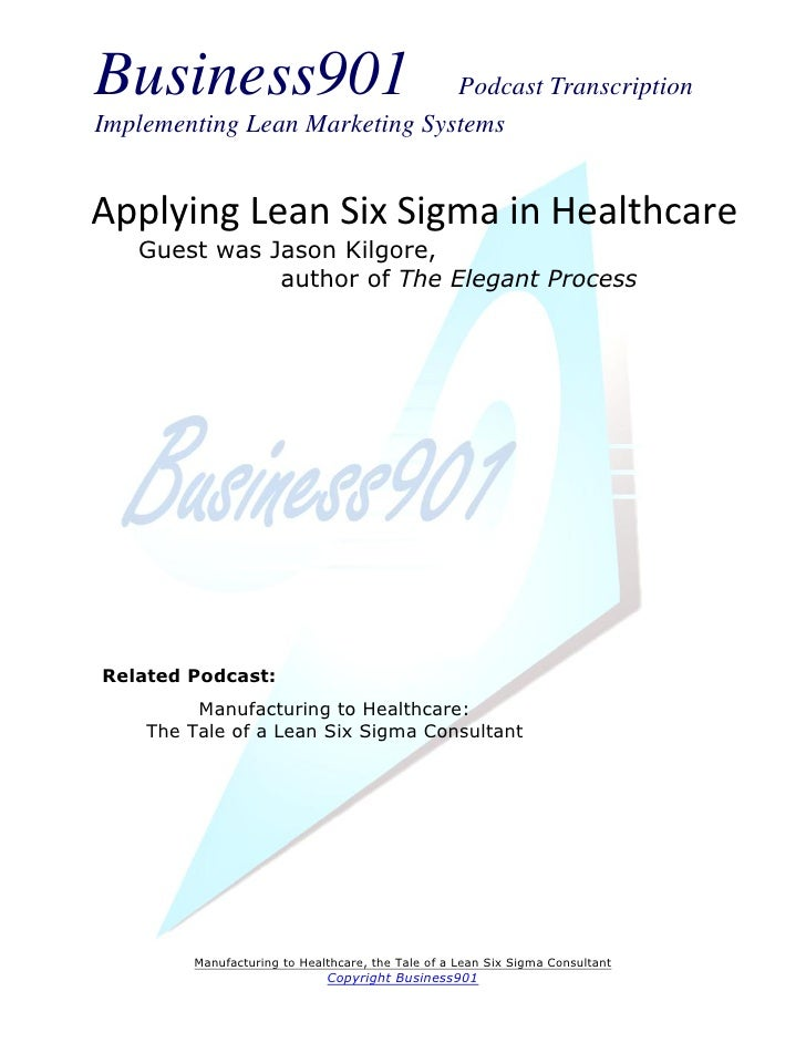 Business901                    Podcast TranscriptionImplementing Lean Marketing SystemsApplying Lean Six Sigma in Healthca...
